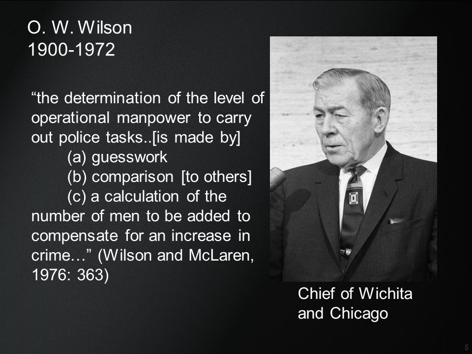 O. W. Wilson 1900-1972. the determination of the level of operational manpower to carry out police tasks..[is made by]
